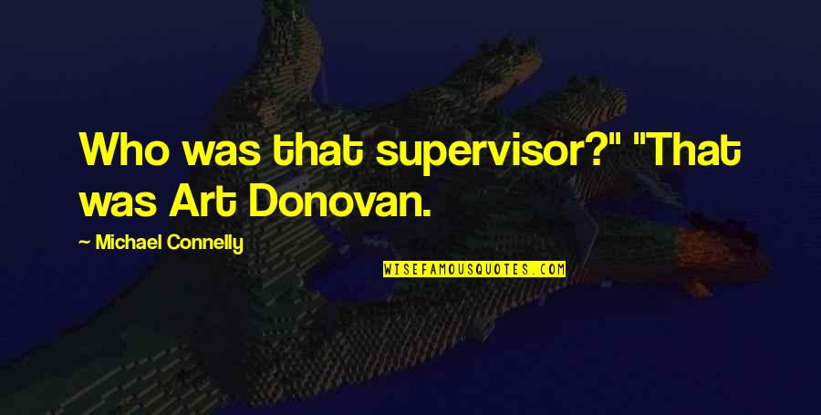 "Donovan Quotes By Michael Connelly: Who was that supervisor?"" ""That was Art Donovan."