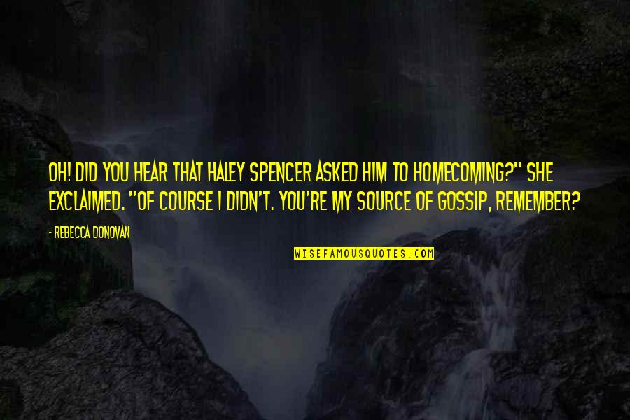 Donovan Quotes By Rebecca Donovan: Oh! Did you hear that Haley Spencer asked