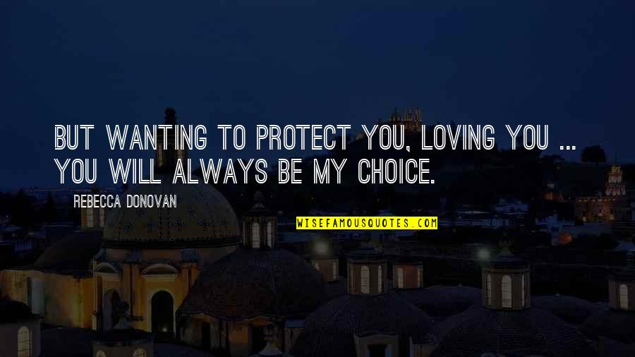 Donovan Quotes By Rebecca Donovan: But wanting to protect you, loving you ...