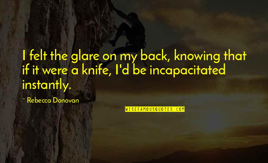 Donovan Quotes By Rebecca Donovan: I felt the glare on my back, knowing