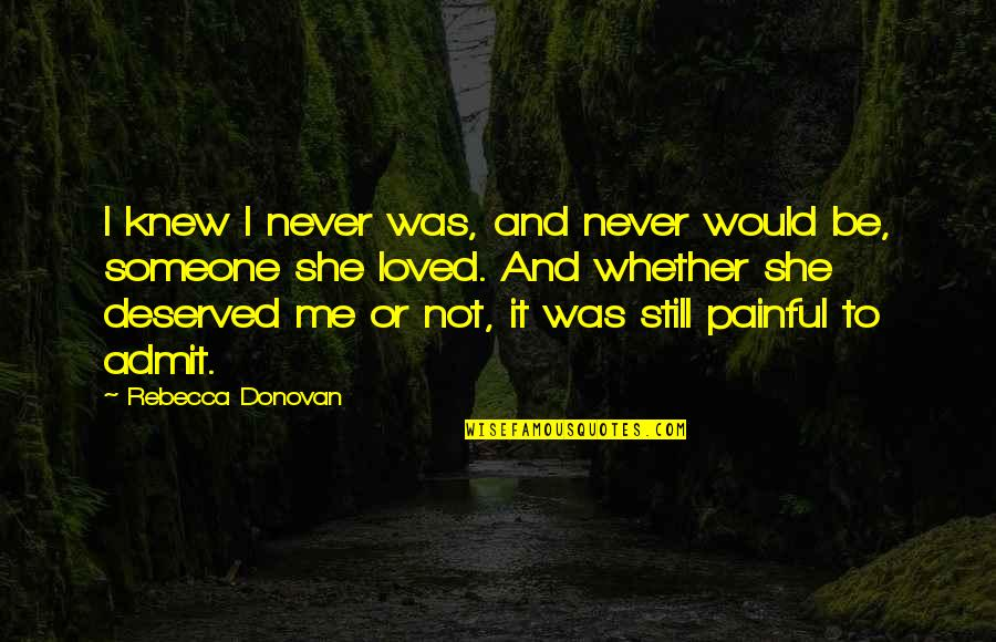 Donovan Quotes By Rebecca Donovan: I knew I never was, and never would
