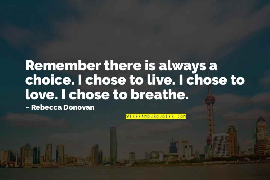 Donovan Quotes By Rebecca Donovan: Remember there is always a choice. I chose