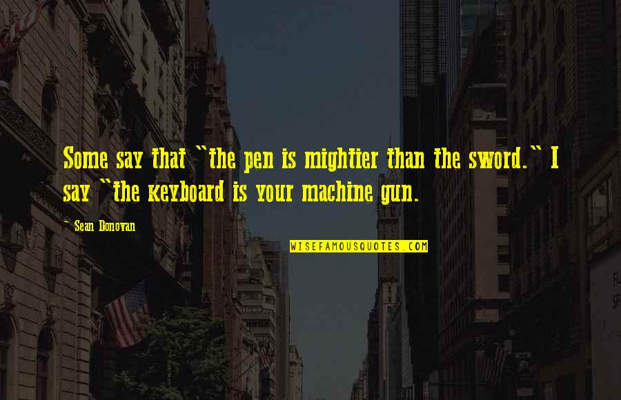 "Donovan Quotes By Sean Donovan: Some say that ""the pen is mightier than"