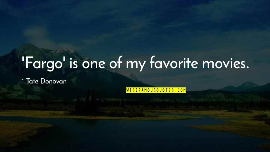 Donovan Quotes By Tate Donovan: 'Fargo' is one of my favorite movies.