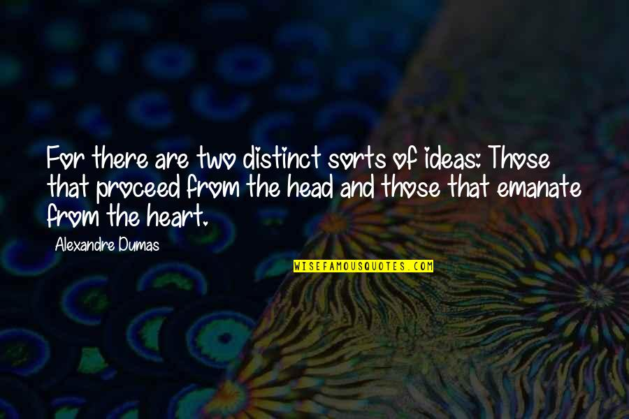 Don't Act Surprised Quotes By Alexandre Dumas: For there are two distinct sorts of ideas: