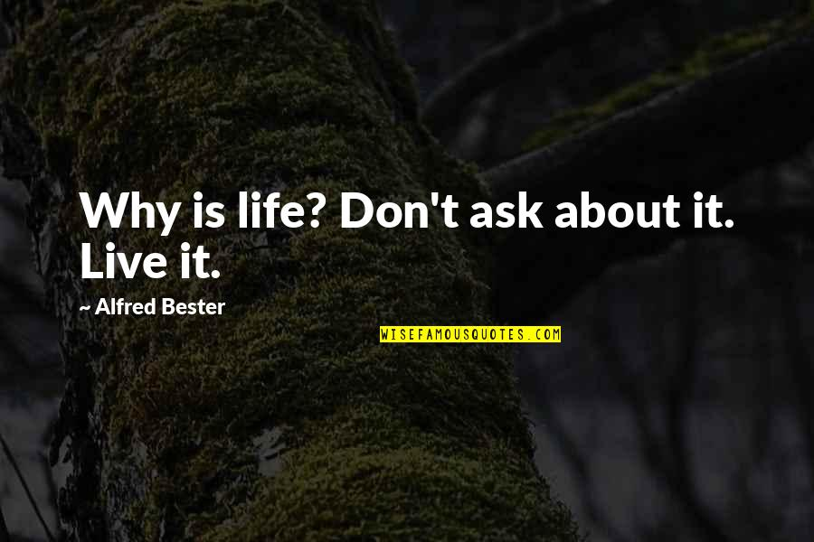 Don't Ask Why Quotes By Alfred Bester: Why is life? Don't ask about it. Live
