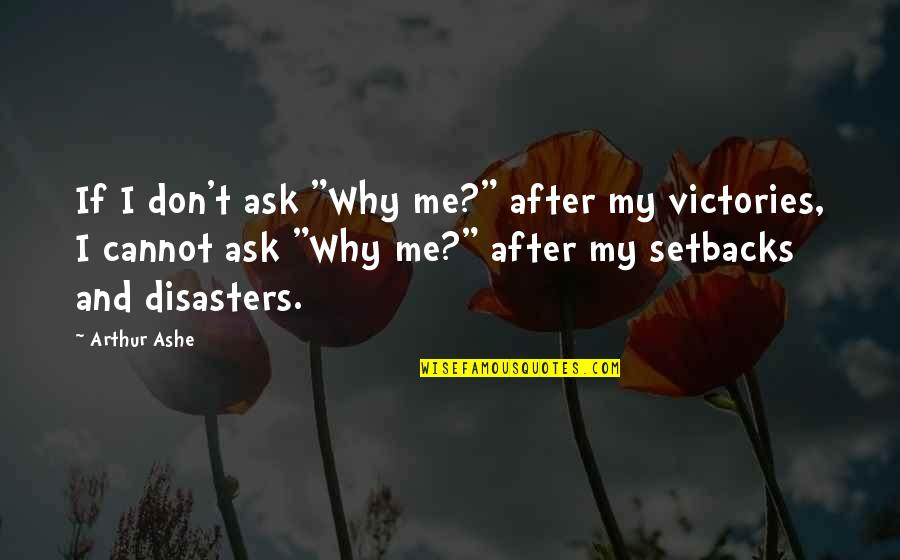 """Don't Ask Why Quotes By Arthur Ashe: If I don't ask """"Why me?"""" after my"""