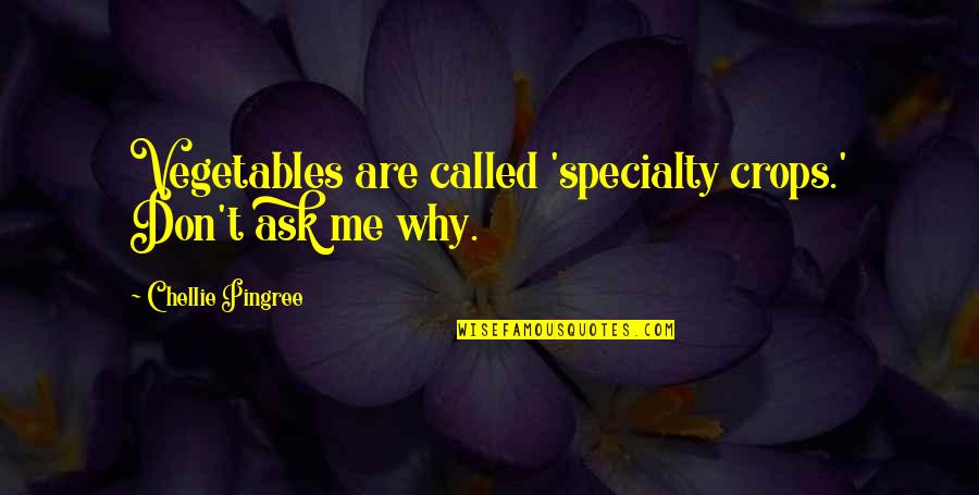 Don't Ask Why Quotes By Chellie Pingree: Vegetables are called 'specialty crops.' Don't ask me