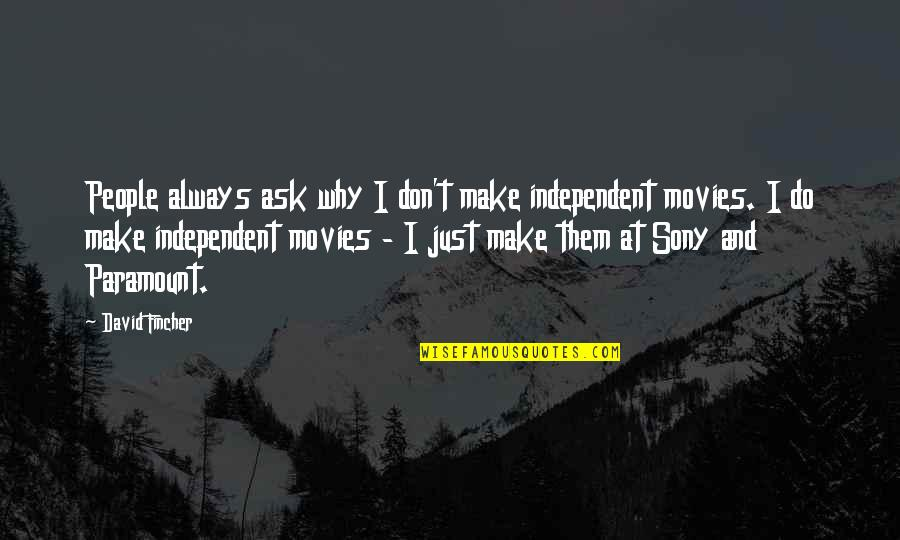 Don't Ask Why Quotes By David Fincher: People always ask why I don't make independent
