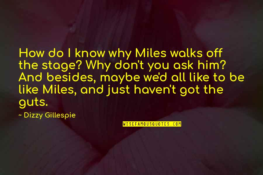 Don't Ask Why Quotes By Dizzy Gillespie: How do I know why Miles walks off
