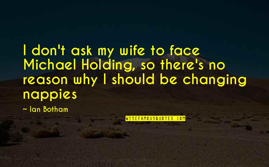 Don't Ask Why Quotes By Ian Botham: I don't ask my wife to face Michael