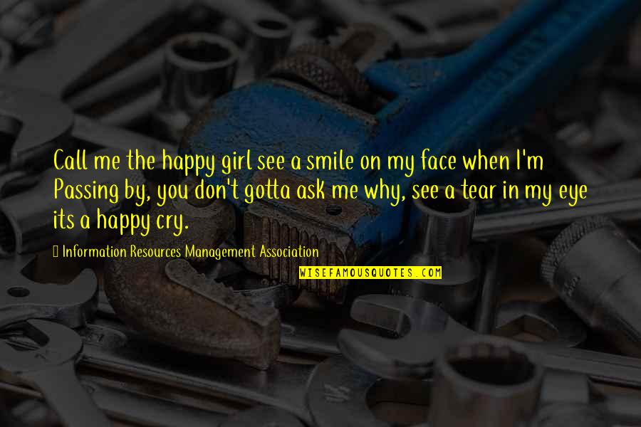 Don't Ask Why Quotes By Information Resources Management Association: Call me the happy girl see a smile