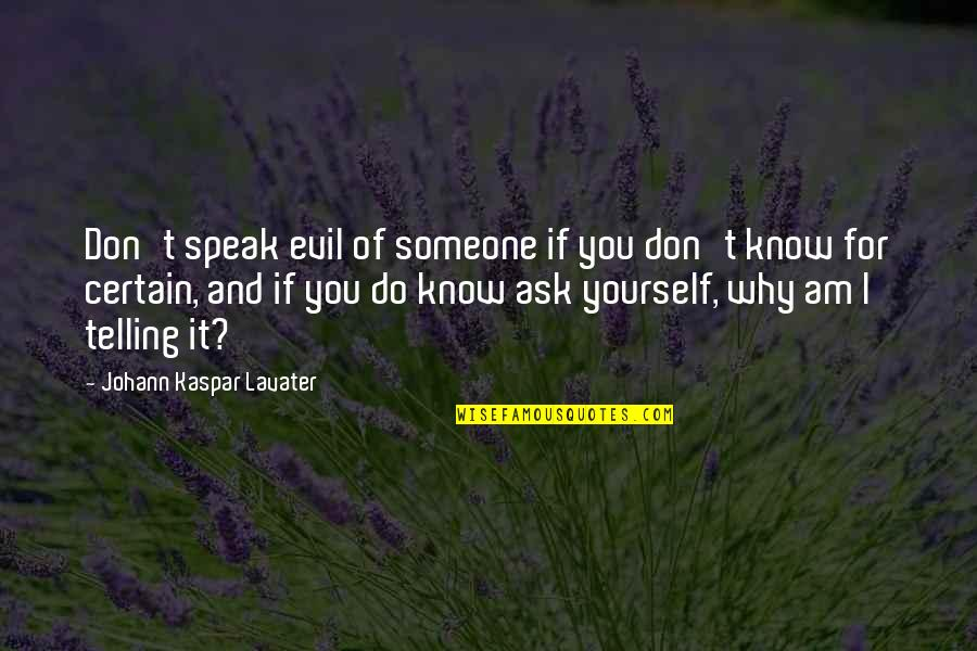 Don't Ask Why Quotes By Johann Kaspar Lavater: Don't speak evil of someone if you don't