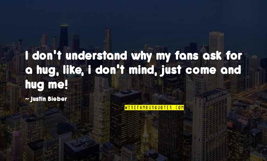 Don't Ask Why Quotes By Justin Bieber: I don't understand why my fans ask for