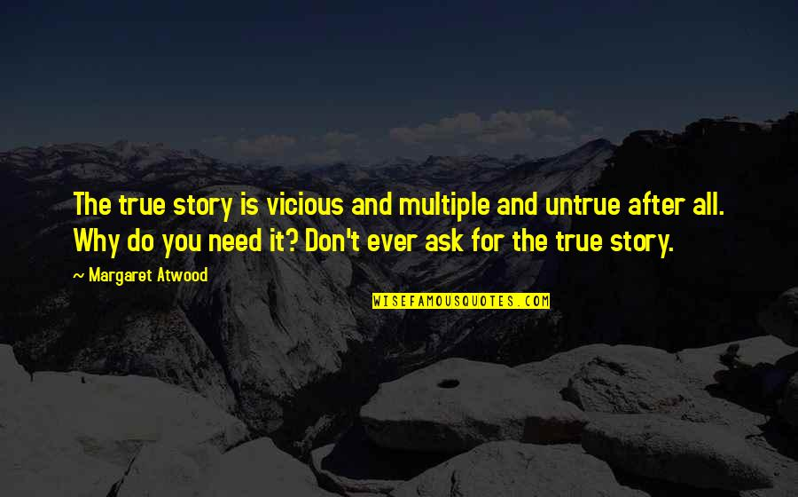 Don't Ask Why Quotes By Margaret Atwood: The true story is vicious and multiple and