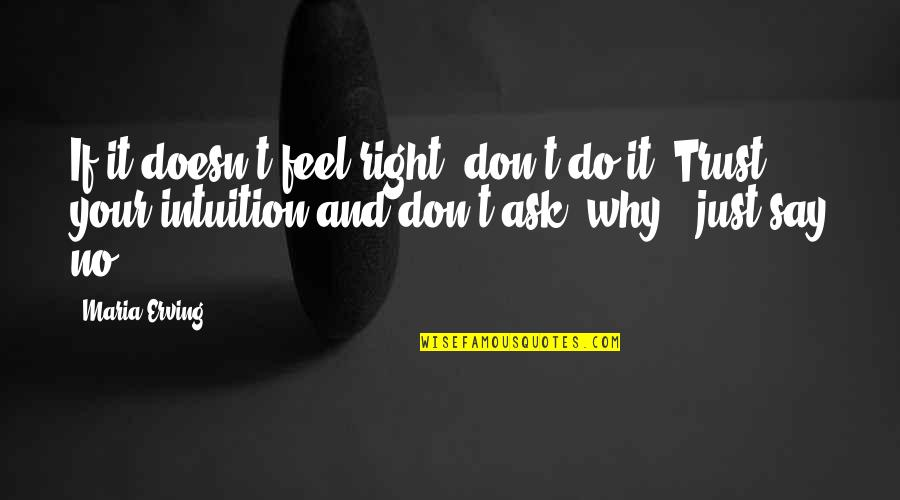 Don't Ask Why Quotes By Maria Erving: If it doesn't feel right, don't do it.