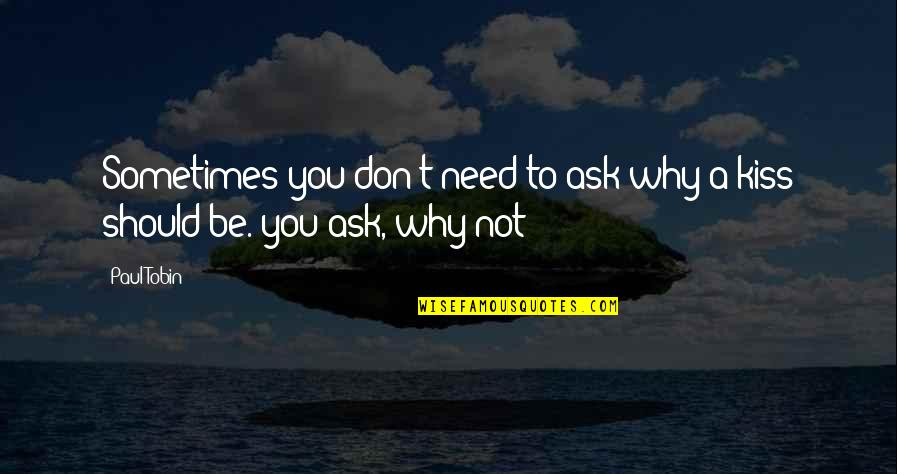 Don't Ask Why Quotes By Paul Tobin: Sometimes you don't need to ask why a