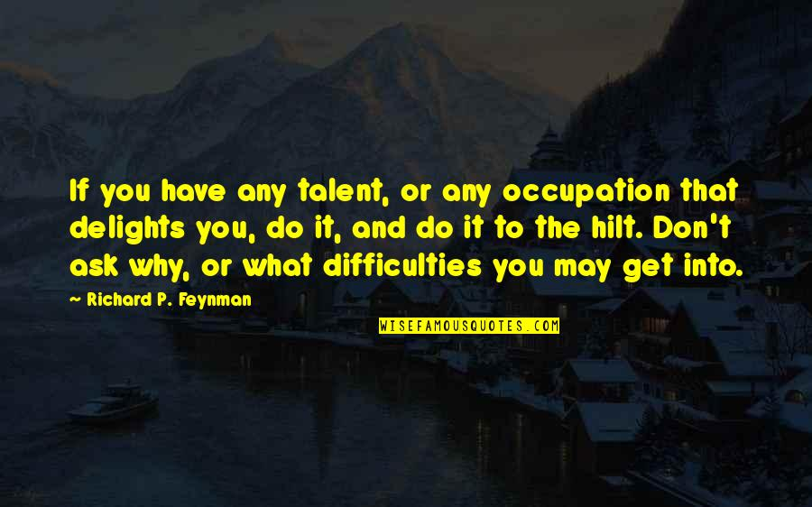 Don't Ask Why Quotes By Richard P. Feynman: If you have any talent, or any occupation