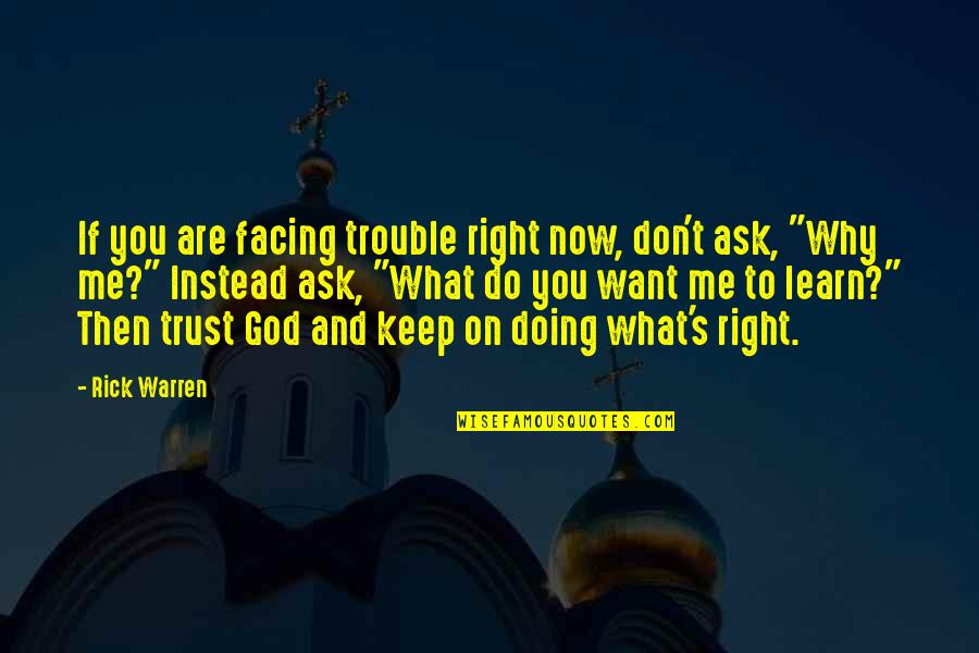 Don't Ask Why Quotes By Rick Warren: If you are facing trouble right now, don't