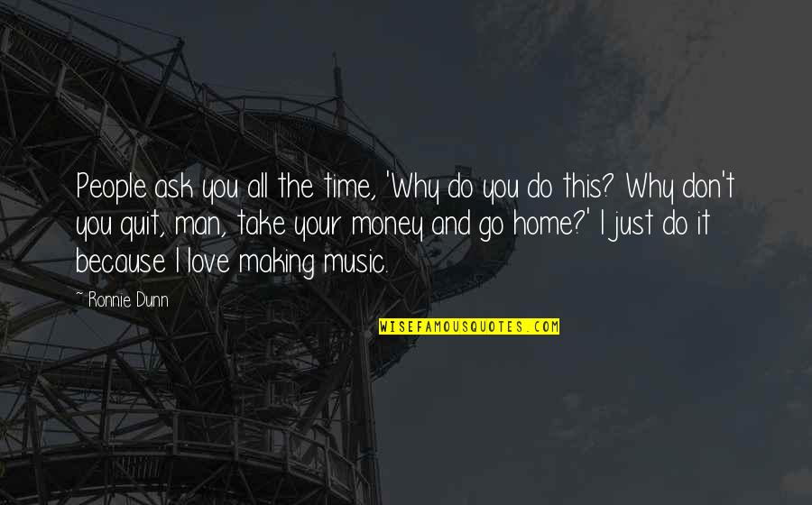 Don't Ask Why Quotes By Ronnie Dunn: People ask you all the time, 'Why do