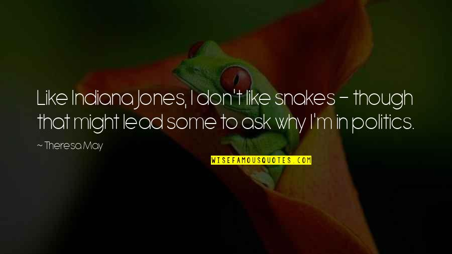 Don't Ask Why Quotes By Theresa May: Like Indiana Jones, I don't like snakes -