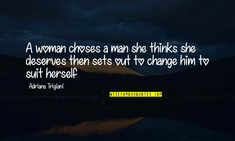 Don't Assume Things Quotes By Adriana Trigiani: A woman choses a man she thinks she