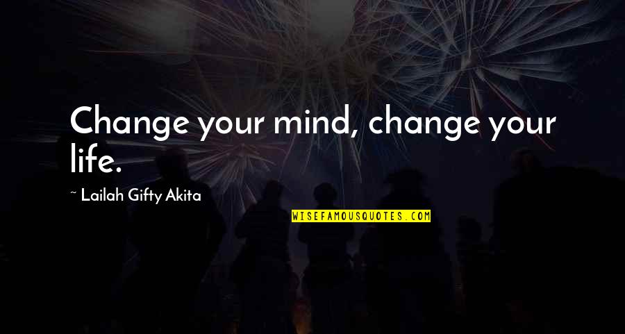 Don't Assume Things Quotes By Lailah Gifty Akita: Change your mind, change your life.