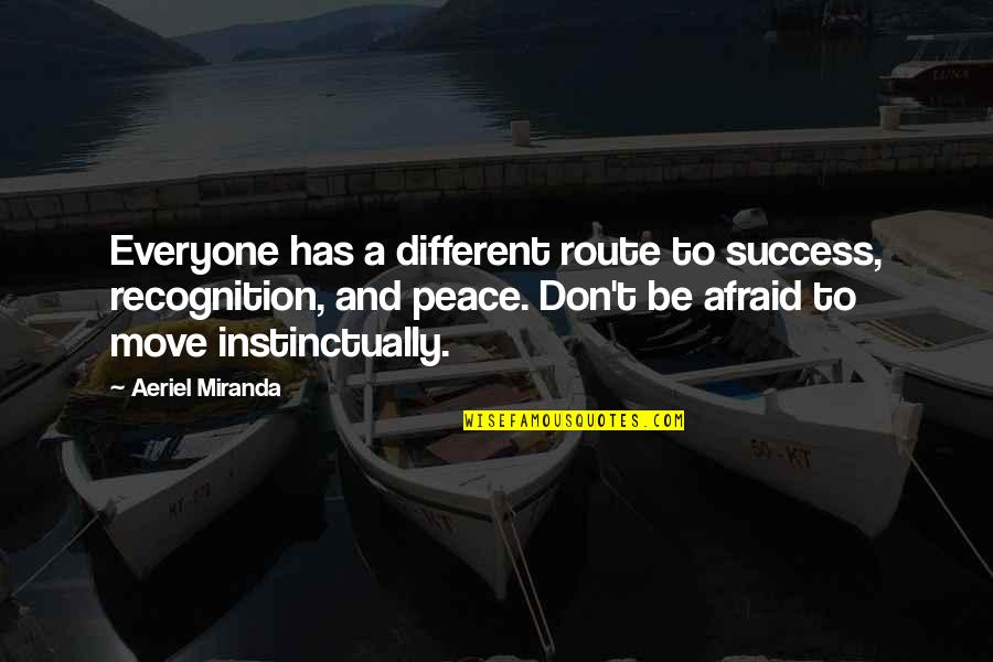 Don't Be Afraid To Quotes By Aeriel Miranda: Everyone has a different route to success, recognition,
