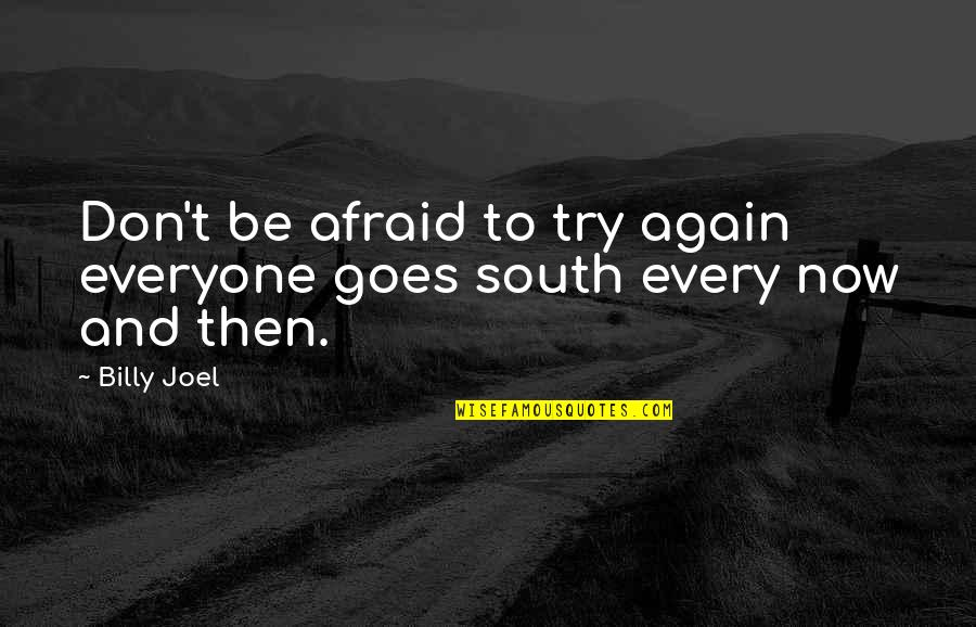 Don't Be Afraid To Quotes By Billy Joel: Don't be afraid to try again everyone goes