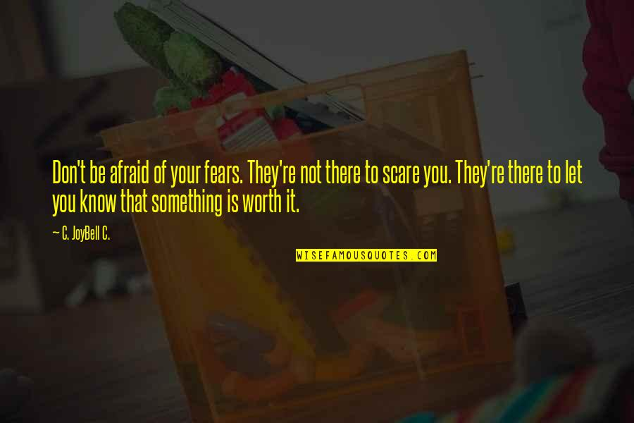 Don't Be Afraid To Quotes By C. JoyBell C.: Don't be afraid of your fears. They're not