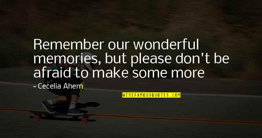 Don't Be Afraid To Quotes By Cecelia Ahern: Remember our wonderful memories, but please don't be