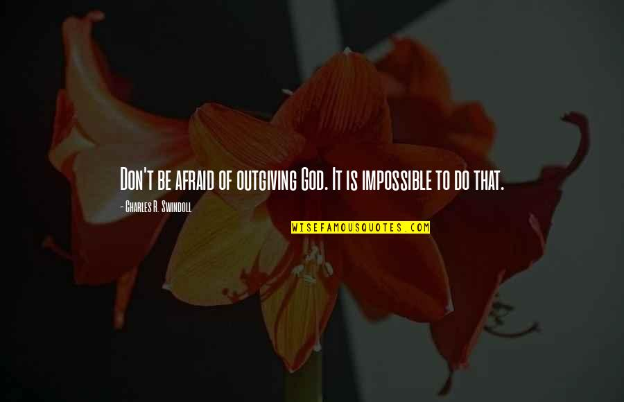 Don't Be Afraid To Quotes By Charles R. Swindoll: Don't be afraid of outgiving God. It is