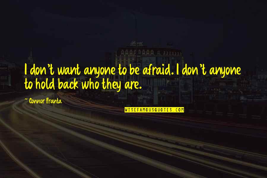 Don't Be Afraid To Quotes By Connor Franta: I don't want anyone to be afraid. I
