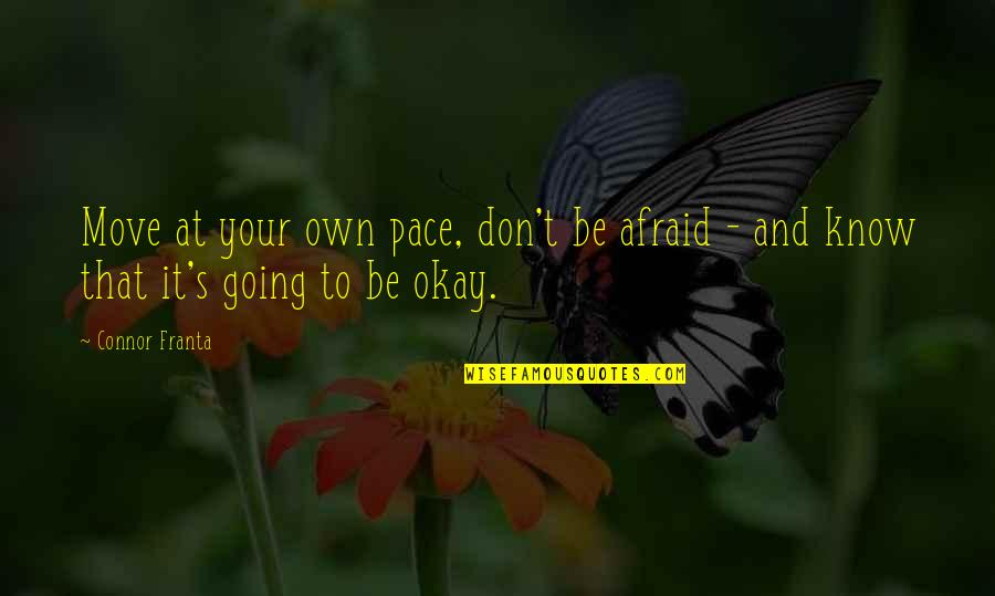 Don't Be Afraid To Quotes By Connor Franta: Move at your own pace, don't be afraid