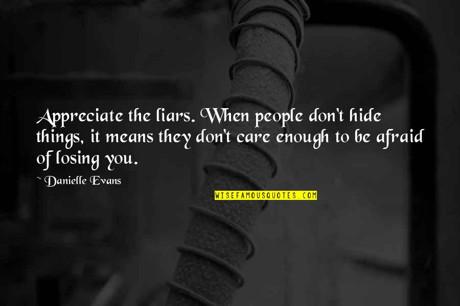 Don't Be Afraid To Quotes By Danielle Evans: Appreciate the liars. When people don't hide things,