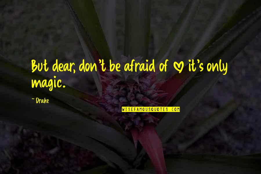 Don't Be Afraid To Quotes By Drake: But dear, don't be afraid of love it's