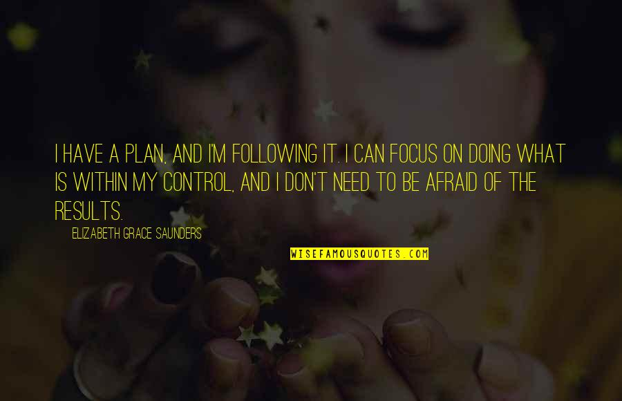 Don't Be Afraid To Quotes By Elizabeth Grace Saunders: I have a plan, and I'm following it.