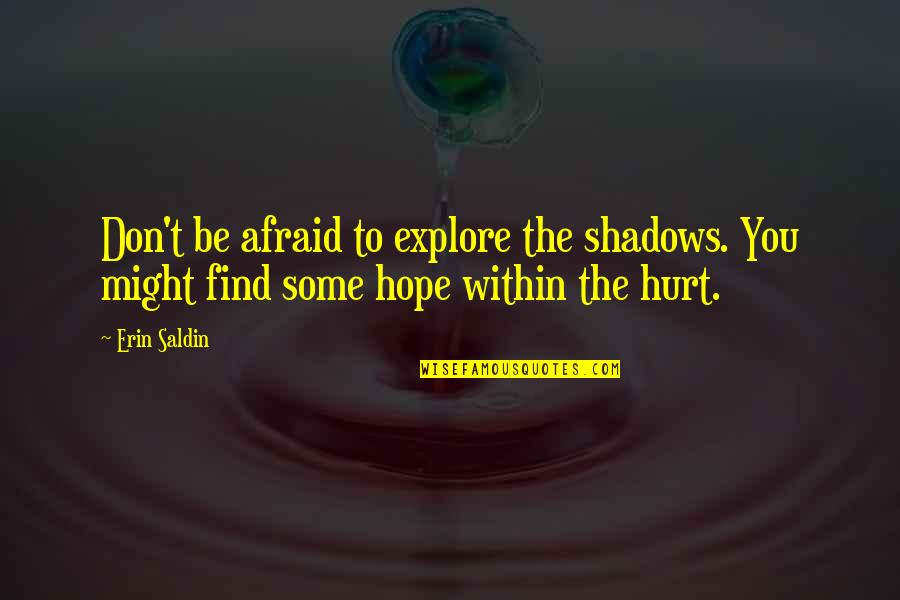 Don't Be Afraid To Quotes By Erin Saldin: Don't be afraid to explore the shadows. You