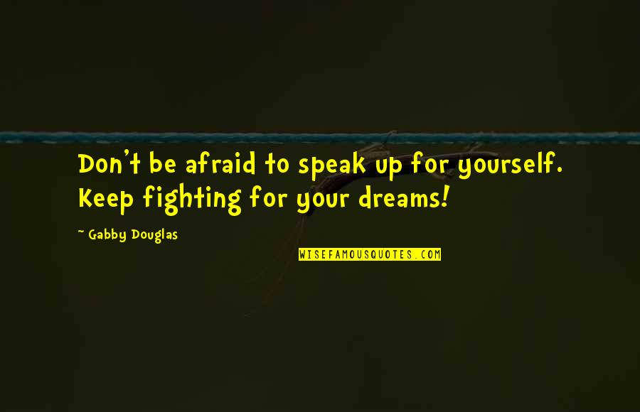 Don't Be Afraid To Quotes By Gabby Douglas: Don't be afraid to speak up for yourself.