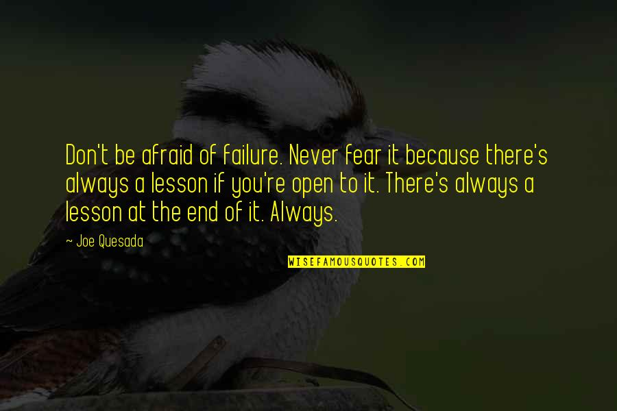 Don't Be Afraid To Quotes By Joe Quesada: Don't be afraid of failure. Never fear it