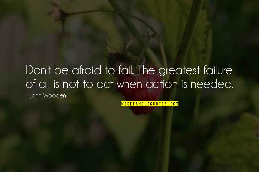 Don't Be Afraid To Quotes By John Wooden: Don't be afraid to fail. The greatest failure