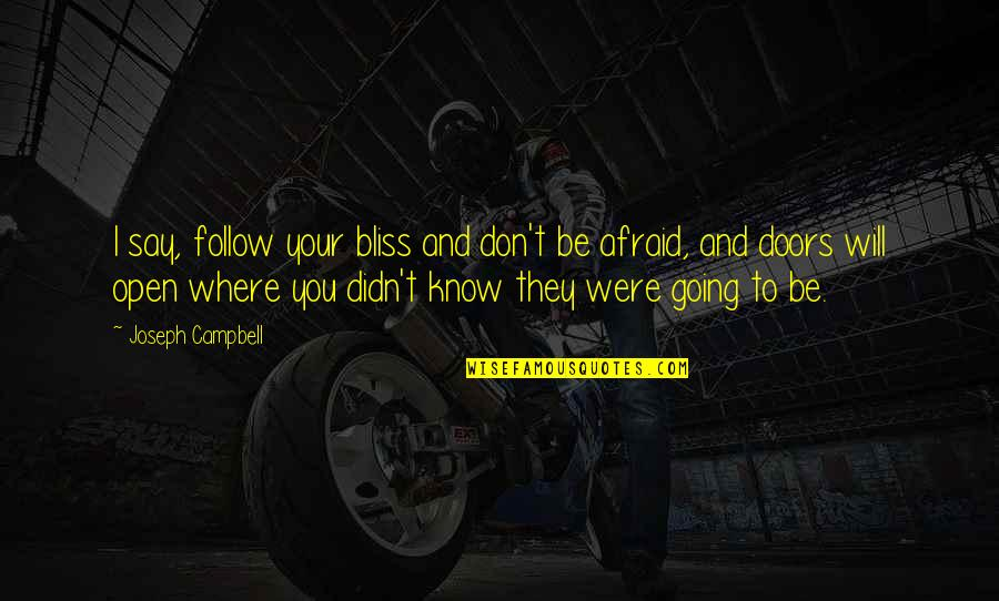 Don't Be Afraid To Quotes By Joseph Campbell: I say, follow your bliss and don't be