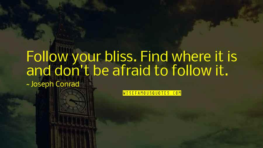 Don't Be Afraid To Quotes By Joseph Conrad: Follow your bliss. Find where it is and