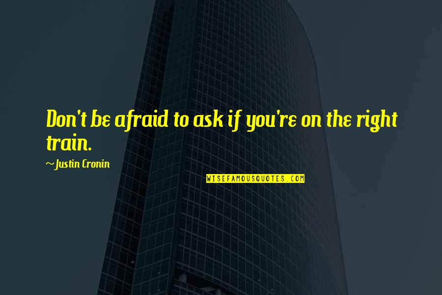 Don't Be Afraid To Quotes By Justin Cronin: Don't be afraid to ask if you're on
