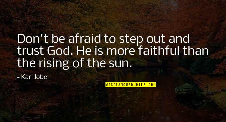 Don't Be Afraid To Quotes By Kari Jobe: Don't be afraid to step out and trust