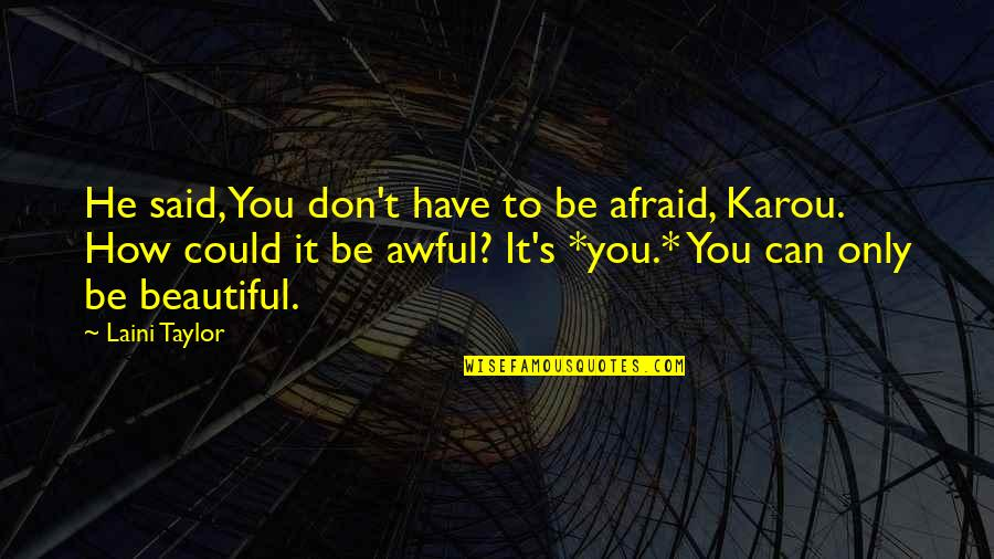 Don't Be Afraid To Quotes By Laini Taylor: He said, You don't have to be afraid,