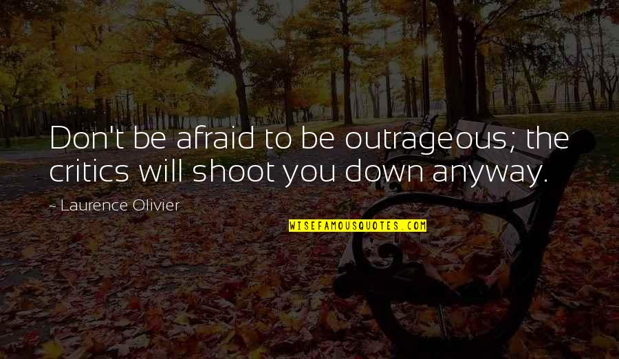 Don't Be Afraid To Quotes By Laurence Olivier: Don't be afraid to be outrageous; the critics