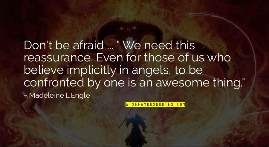 """Don't Be Afraid To Quotes By Madeleine L'Engle: Don't be afraid ... """" We need this"""
