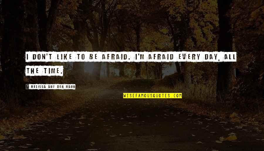 Don't Be Afraid To Quotes By Melissa Auf Der Maur: I don't like to be afraid. I'm afraid