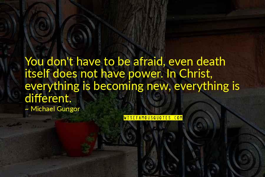 Don't Be Afraid To Quotes By Michael Gungor: You don't have to be afraid, even death